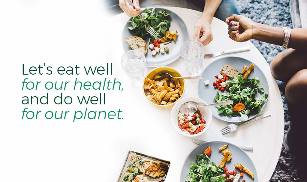 Let's eat well for our health and do well for the planet